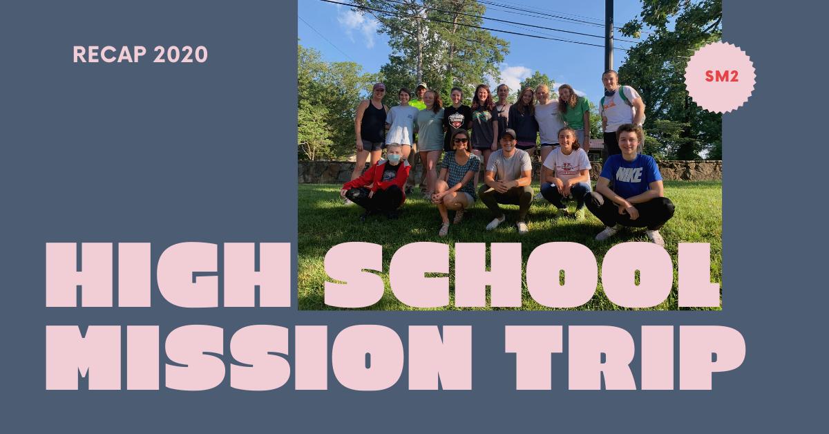 High School Mission Trip Recap